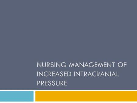 NURSING MANAGEMENT OF INCREASED INTRACRANIAL PRESSURE.