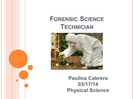 F ORENSIC S CIENCE T ECHNICIAN Paulina Cabrera 03/17/14 Physical Science.