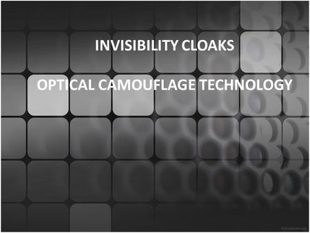 INVISIBILITY CLOAKS OPTICAL CAMOUFLAGE TECHNOLOGY.