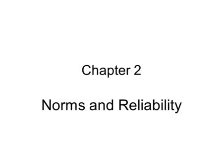 Chapter 2 Norms and Reliability. The essential objective of test standardization is to determine the distribution of raw scores in the norm group so that.