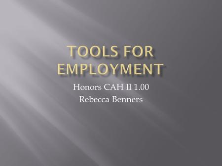 Honors CAH II 1.00 Rebecca Benners. Must include the following 1. Name – full and legal name 2. Address – no abbreviations (St., Dr., N., etc.) 3. Company.