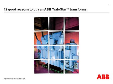 ABB Power Transmission 1 12 good reasons to buy an ABB TrafoStar™ transformer.