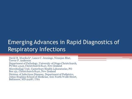 Emerging Advances in Rapid Diagnostics of Respiratory Infections David R. Murdoch*, Lance C. Jennings, Niranjan Bhat, Trevor P. Anderson Department of.