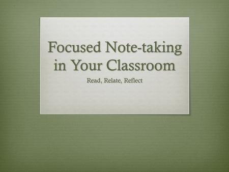 Focused Note-taking in Your Classroom Read, Relate, Reflect.