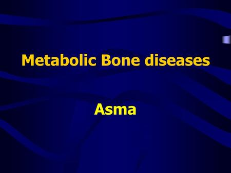 Metabolic Bone diseases Asma. Bone Histology Recall that bone is a connective tissue that consists of a matrix, cells, and fibers Bone matrix –Resembles.