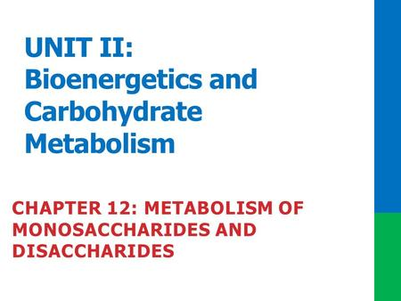 UNIT II: Bioenergetics and Carbohydrate Metabolism CHAPTER 12: METABOLISM OF MONOSACCHARIDES AND DISACCHARIDES.
