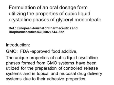 Formulation of an oral dosage form utilizing the properties of cubic liquid crystalline phases of glyceryl monooleate Ref.: European Journal of Pharmaceutics.