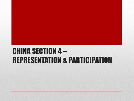 CHINA SECTION 4 – REPRESENTATION & PARTICIPATION.