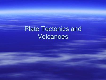 Plate Tectonics and Volcanoes. Layers of the Earth  Crust: outer most layer of the Earth surface.  Mantle: right under the crust and is made of molten.