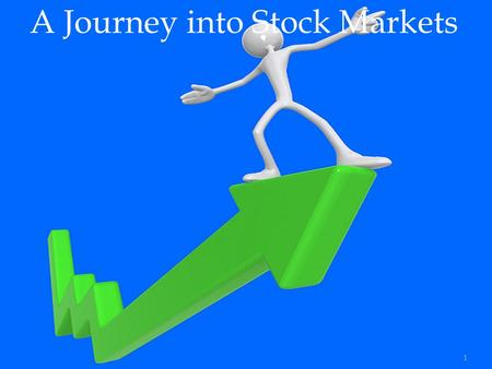 A Journey into Stock Markets 1.  What is Stock?  How trading happens?  How to trade in stocks?  Kinds of Trades  Basic Terms and terminologies 2.