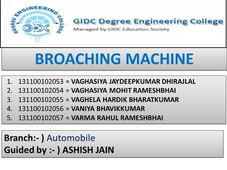 BROACHING MACHINE Branch:- ) Automobile Guided by :- ) ASHISH JAIN