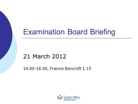 Examination Board Briefing 21 March 2012 14.00-16.00, Francis Bancroft 1.15.