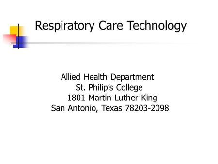Respiratory Care Technology Allied Health Department St. Philip's College 1801 Martin Luther King San Antonio, Texas 78203-2098.