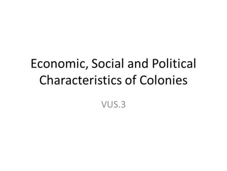 Economic, Social and Political Characteristics of Colonies VUS.3.