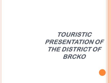 TOURISTIC PRESENTATION OF THE DISTRICT OF BRCKO.