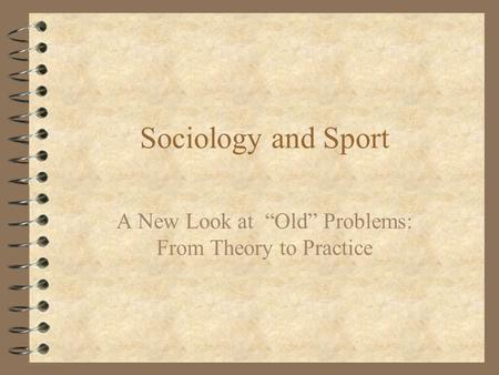 "Sociology and Sport A New Look at ""Old"" Problems: From Theory to Practice."