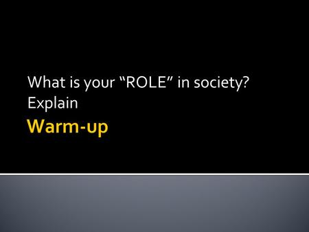 "What is your ""ROLE"" in society? Explain. What is your ""STATUS"" in society? Explain."