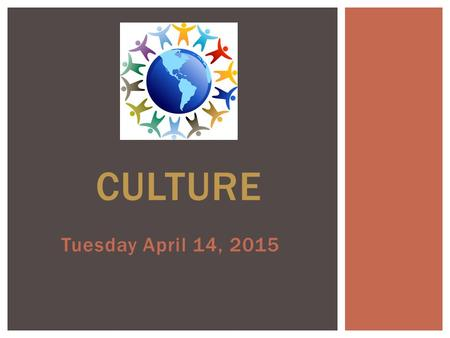 "Tuesday April 14, 2015 CULTURE. WARM-UP: Friend… People have friends in every language! Can you match the written form of ""friend"" on the left to the."