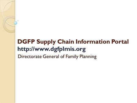 DGFP Supply Chain Information Portal DGFP Supply Chain Information Portal  Directorate General of Family Planning.