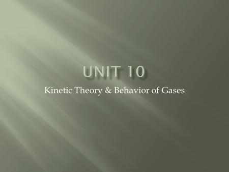 Kinetic Theory & Behavior of Gases.  Objective:  You will be able to describe the assumptions of kinetic theory as it applies to gases.
