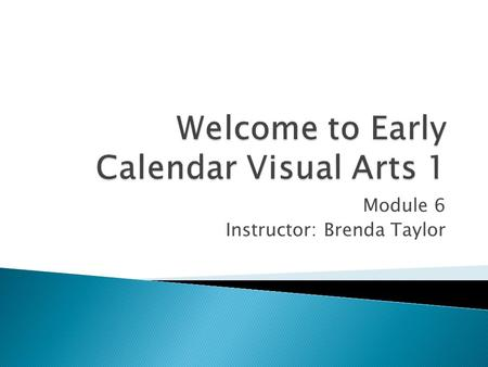 Module 6 Instructor: Brenda Taylor.  In this folder, you will be introduced to the basic characteristics of textur, which is the surface quality of objects.