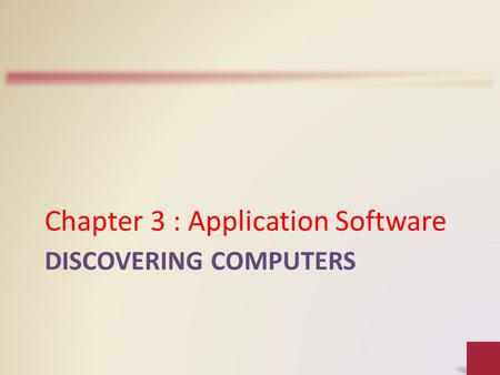 DISCOVERING COMPUTERS Chapter 3 : Application Software.