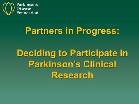 Partners in Progress: Deciding to Participate in Parkinson's Clinical Research.