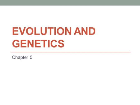 EVOLUTION AND GENETICS Chapter 5. Evolution Transformation of a species from generation to generation Timeline to Evolution Genesis and Creationism Biological.