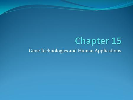 Gene Technologies and Human Applications. 15.1 The Human Genome Genomics: The study of entire genomes, especially by using technology to compare genes.