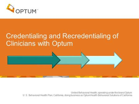 United Behavioral Health, operating under the brand Optum U. S. Behavioral Health Plan, California, doing business as OptumHealth Behavioral Solutions.