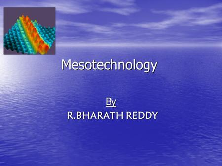 Mesotechnology By R.BHARATH REDDY R.BHARATH REDDY.