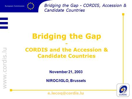 Bridging the Gap - CORDIS and the Accession & Candidate Countries November 21, 2003 NIROC/IGLO, Brussels Bridging the Gap.