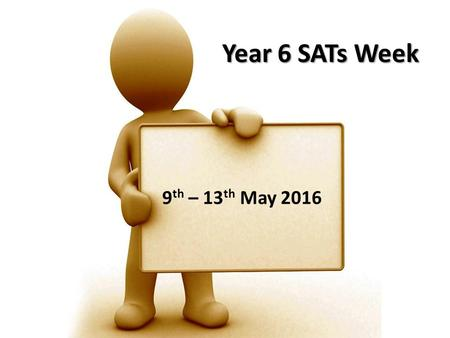 Year 6 SATs Week 9 th – 13 th May 2016. Date Monday 9th May English reading Tuesday 11th MayEnglish grammar, punctuation and spelling Wednesday 12 th.