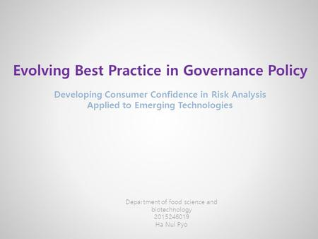 Evolving Best Practice in Governance Policy Developing Consumer Confidence in Risk Analysis Applied to Emerging Technologies Department of food science.