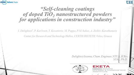 """Self-cleaning coatings of doped TiO 2 nanostructured powders for applications in construction industry"" I. Deligkiozi *, P. Karlsson, T. Kosanovic, M."
