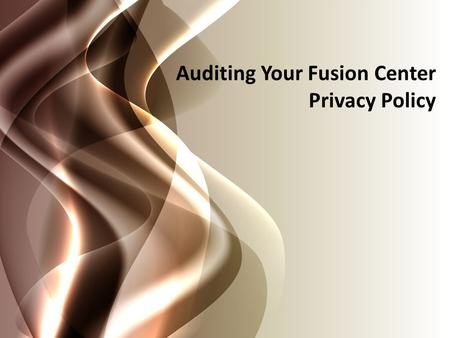 1 Auditing Your Fusion Center Privacy Policy. 22 Recommendations to the program resulting in improvements Updates to privacy documentation Informal discussions.