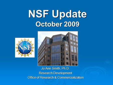 NSF Update October 2009 Jo Ann Smith, Ph.D. Research Development Office of Research & Commercialization.