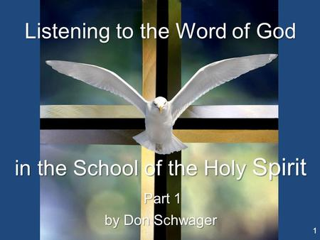 Listening to the Word of God in the School of the Holy Spirit Part 1 Part 1 by Don Schwager 1.