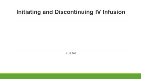 Initiating and Discontinuing IV Infusion NUR 304.