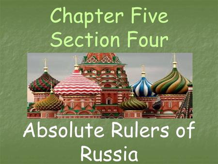 Chapter Five Section Four Absolute Rulers of Russia.
