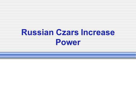 Russian Czars Increase Power. From Ivan to the Romanovs A series of Russian czars, including Ivan the Terrible, tries to strengthen the Russian state.