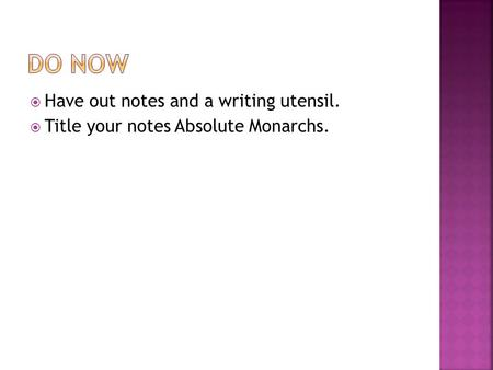  Have out notes and a writing utensil.  Title your notes Absolute Monarchs.