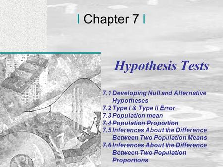 Irwin/McGraw-Hill © Andrew F. Siegel, 1997 and 2000 7-1 l Chapter 7 l Hypothesis Tests 7.1 Developing Null and Alternative Hypotheses 7.2 Type I & Type.