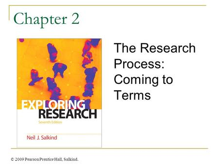 © 2009 Pearson Prentice Hall, Salkind. Chapter 2 The Research Process: Coming to Terms.