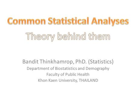 Bandit Thinkhamrop, PhD. (Statistics) Department of Biostatistics and Demography Faculty of Public Health Khon Kaen University, THAILAND.