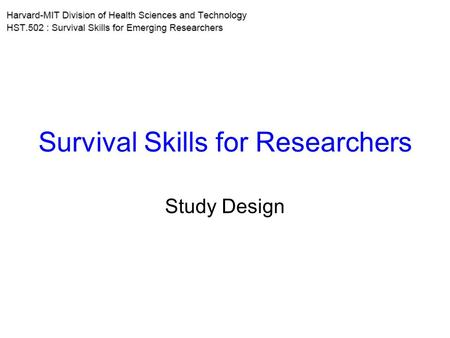 Survival Skills for Researchers Study Design. Typical Process in Research Design study Generate hypotheses Develop tentative new theories Analyze & interpret.