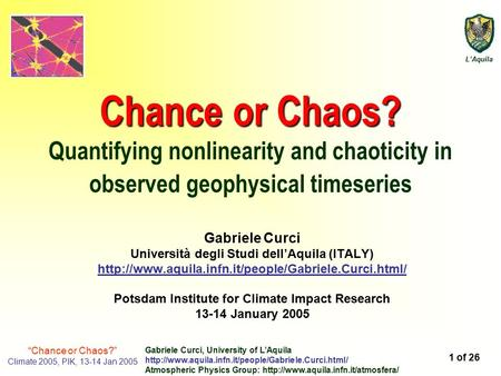 "L'Aquila 1 of 26 ""Chance or Chaos?"" Climate 2005, PIK, 13-14 Jan 2005 Gabriele Curci, University of L'Aquila"