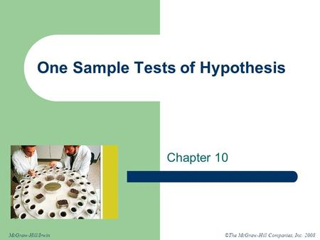 ©The McGraw-Hill Companies, Inc. 2008McGraw-Hill/Irwin One Sample Tests of Hypothesis Chapter 10.
