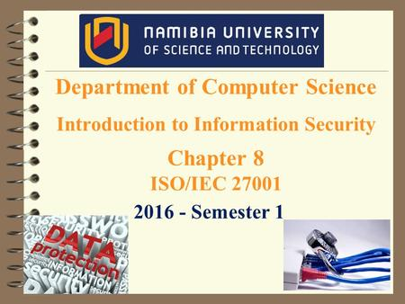 Department of Computer Science Introduction to Information Security Chapter 8 ISO/IEC 27001 2016 - Semester 1.