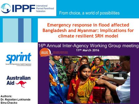 From choice, a world of possibilities Emergency response in flood affected Bangladesh and Myanmar: Implications for climate resilient SRH model From choice,